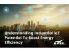 在提高能源效率方面,工业互联网居然有这样的妙用?