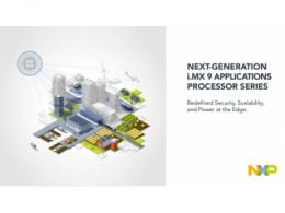 恩智浦新一代i.MX 9应用处理器重新定义边缘安全性和生产力