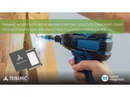Maxim Integrated发布来自Trinamic子品牌的3相MOSFET栅极驱动器