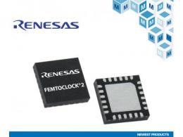 贸泽电子即日起备货Renesas Electronics FemtoClock2高性能时钟频率合成器